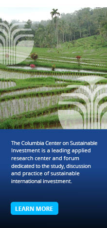 The Columbia Center on Sustainable Investment is a leading applied research center and forum dedicated to the study, discussion and practice of sustainable international investment. Learn More
